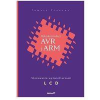 Mikrokontrolery AVR i ARM. Sterowanie wyświetlaczami LCD - Tomasz Francuz