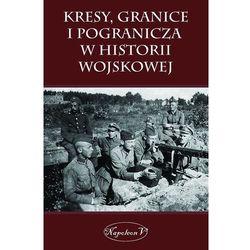 Kresy, granice i pogranicza w historii wojskowej - Praca zbiorowa, pozycja z kategorii Książki militarne