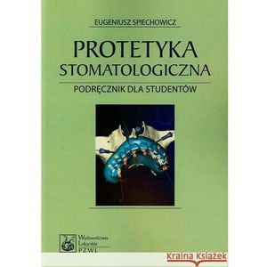 Protetyka stomatologiczna. Podręcznik dla studentów (704 str.)
