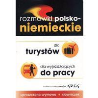 ROZMÓWKI POLSKO - NIEMIECKIE DLA TURYSTÓW, DLA WYJEŻDŻAJĄCYCH DO PRACY, GREG