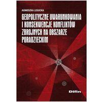 Geopolityczne uwarunkowania i konsekwencje konfliktów zbrojnych na obszarze poradzieckim (406 str.)