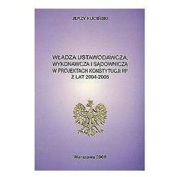 Władza ustawodawcza, wykonawcza i sądownicza w projektach konstytucji RP z lat 2004-2005 (Kuciński Jerzy)