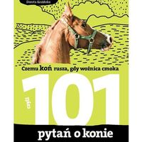 101 pytań o konie, czyli czemu koń rusza, gdy woźnica cmoka (PDF) (2009)