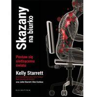Skazany na biurko Postaw się siedzącemu światu - Kelly Starrett