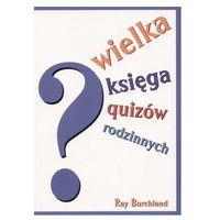 Wielka księga quizów rodzinnych + zakładka do książki GRATIS, pozycja wydana w roku: 2005