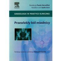 Przewlekły ból miednicy. Seria Ginekologia w Praktyce Klinicznej., Elsevier Urban & Partner