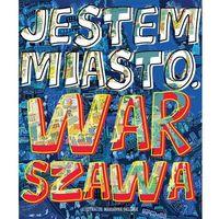 Jestem miasto. Warszawa (9788328013087)