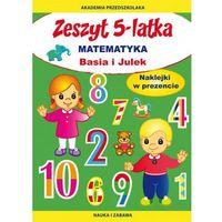 Zeszyt 5-latka, Matematyka, Basia i Julek - JOANNA PARUSZEWSKA (2017)