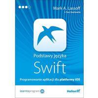 Podstawy języka Swift. Programowanie aplikacji dla platformy iOS (9788328319127)