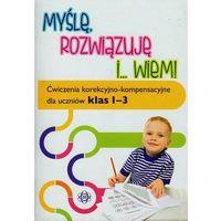 Myślę rozwiązuję i wiem Ćwiczenia korekcyjno-kompensacyjne dla uczniów klas 1-3, Hinz Magdalena