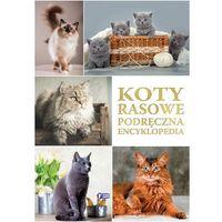 Koty rasowe. Podręczna encyklopedia - Opracowanie zbiorowe (2017)