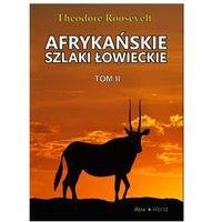 Afrykańskie szlaki łowieckie Tom 2 - Theodore Roosevelt (9788365443175)