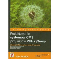 Projektowanie systemów CMS przy użyciu PHP i jQuery (Verens Kae)