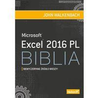 Excel 2016 PL. Biblia. Niewyczerpane źródło wiedzy!