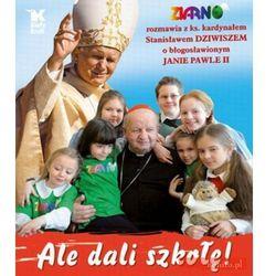Ale dali szkołę! Ziarno rozmawia z ks. kadrynałe Stanisławem Dziwiszem o bł. Janie Pawle II (ISBN 9788375