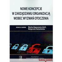 Nowe koncepcje w zarządzaniu organizacją wobec wyzwań otoczenia, Boguszewicz-Kreft Monika