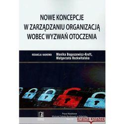 Nowe koncepcje w zarządzaniu organizacją wobec wyzwań otoczenia, książka z kategorii Biznes, ekonomia
