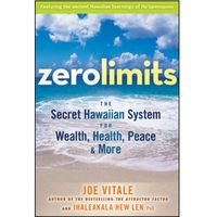 Zero Limits : The Secret Hawaiian System For Wealth, Health, Peace, And More, Vitale, Joe