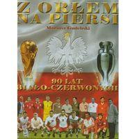 Z orłem na piersi 90 lat biało-czerwonych (416 str.)