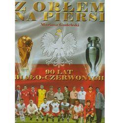 Z orłem na piersi 90 lat biało-czerwonych (ISBN 9788363203825)