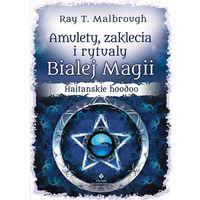 Amulety, zaklęcia i rytuały Białej Magii, Malbrough Ray T.