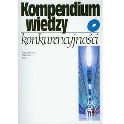 Kompendium wiedzy o konkurencyjności. (kategoria: Encyklopedie i słowniki)
