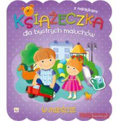Książeczka dla bystrych maluchów W mieście, pozycja wydana w roku: 2012