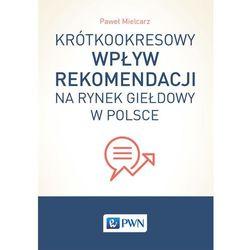 Krótkookresowy wpływ rekomendacji na rynek giełdowy w Polsce - Wysyłka od 3,99 - porównuj ceny z wysyłk�