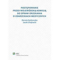 Postępowanie przed Wojewódzką Komisją do spraw orzekania o zdarzeniach medycznych - Dostępne od: 2014-10-