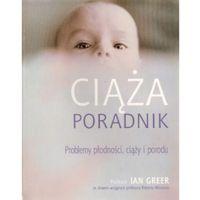 Ciąża. Poradnik. Problemy płodności, ciąży i porodu - Ian Greer, Ian Greer