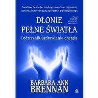 Dłonie pełne światła - Wysyłka od 3,99 - porównuj ceny z wysyłką, Brennan Barbara