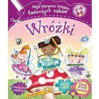 Wróżki Moja pierwsza książka twórczych zabaw, oprawa miękka