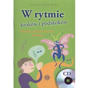 W rytmie kroków i podskoków z płytą CD. Piosenki i zabawy muzyczne dla dzieci, Forecka-Waśko Katarzyna