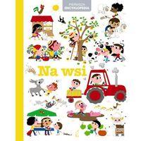 Pierwsza Encyklopedia dla dzieci Na wsi + zakładka do książki GRATIS (9788328031708)
