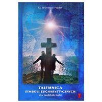 Tajemnica Symboli Eucharystycznych - dla zwykłych ludziI, książka z kategorii Książki religijne