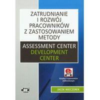 Zatrudnianie i rozw?j pracownik?w z zastosowaniem metody Assessment Center Development Center z p?yt? CD, ksi�