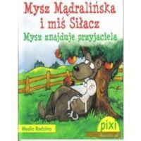 Pixi. Mysz Mądralińska i miś Siłacz. Mysz znajduje przyjaciela (opr. broszurowa)
