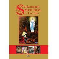 Sanktuarium Matki Bożej w Lourdes - Anna Paterek (9788380380073)