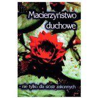 Macierzyństwo duchowe - nie tylko dla sióstr zakonnych, książka z ISBN: 8386843659
