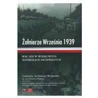 Żołnierze Września 1939. Rok 1939 w wojskowych materiałach archiwalnych - Praca zbiorowa (390 str.)
