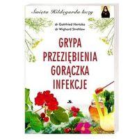 Grypa. Przeziębienia. Gorączka. Infekcje - Święta Hildegarda leczy