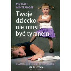 Twoje dziecko nie musi być tyranem (ilość stron 152)