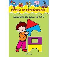 Dzień w przedszkolu malowanki dla dzieci od lat 2 (9788378200048)