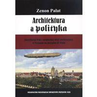 Architektura a polityka. Gloryfikacja Prus i niemieckiej misji cywilizacyjnej w Poznaniu na pozcątku XX wieku