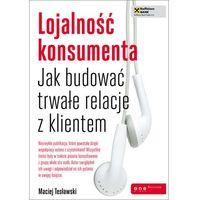 Lojalność konsumenta Jak budować trwałe relacje z klientem (9788324647767)