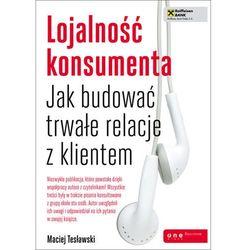 Lojalność konsumenta Jak budować trwałe relacje z klientem (ISBN 9788324647767)