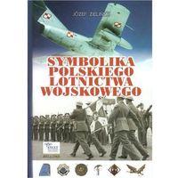 Symbolika Polskiego Lotnictwa Wojskowego (9788311134850)