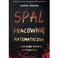Spal pracownię matematyczną... i sam sobie wymyśl matematykę, Jason Wilkes