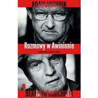 ROZMOWY W AWINIONIE ADAM MICHNIK BERNARD KOUCHNER (9788326813368)