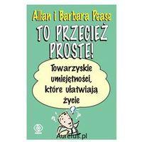 To przecież proste! - Pease Allan, Pease Barbara (9788373019256)